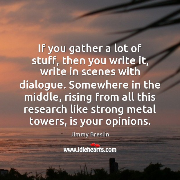 If you gather a lot of stuff, then you write it, write Image