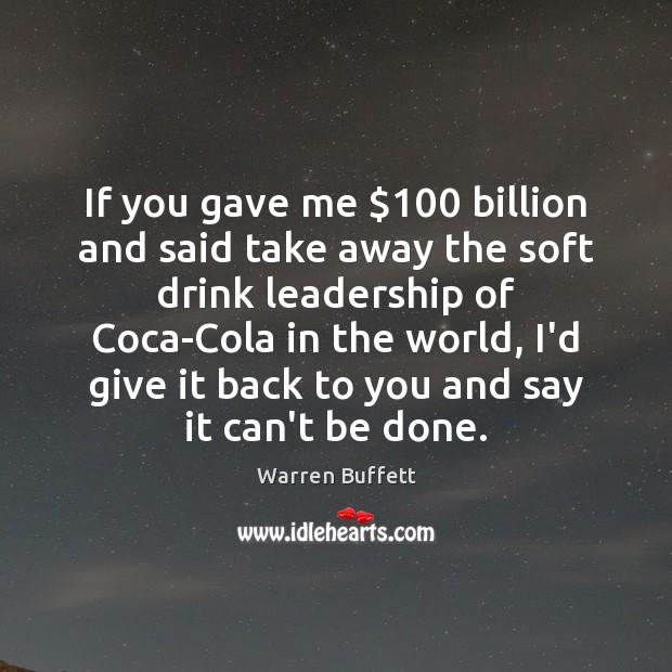 If you gave me $100 billion and said take away the soft drink Image