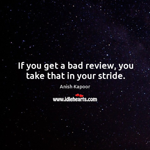 If you get a bad review, you take that in your stride. Image