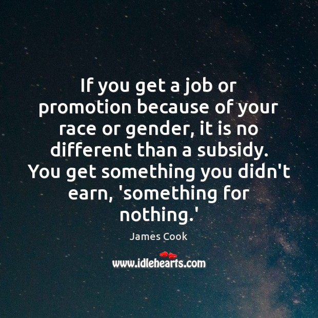 If you get a job or promotion because of your race or James Cook Picture Quote
