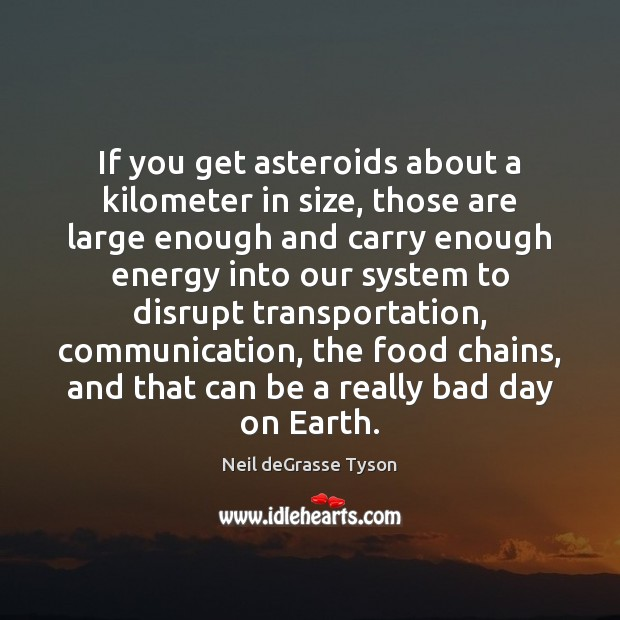 If you get asteroids about a kilometer in size, those are large Image