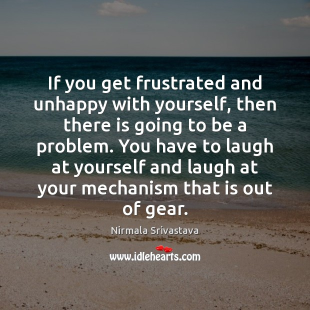 If you get frustrated and unhappy with yourself, then there is going Nirmala Srivastava Picture Quote