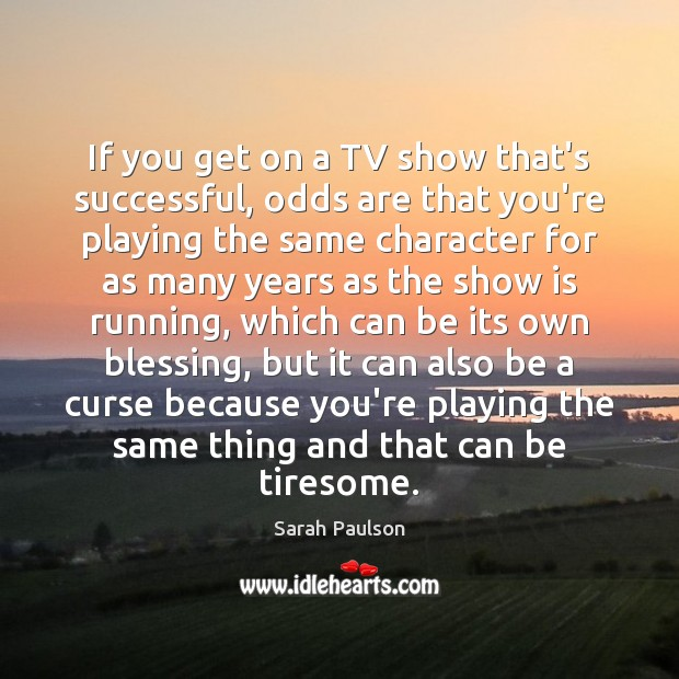 If you get on a TV show that's successful, odds are that Image