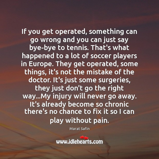If you get operated, something can go wrong and you can just Soccer Quotes Image