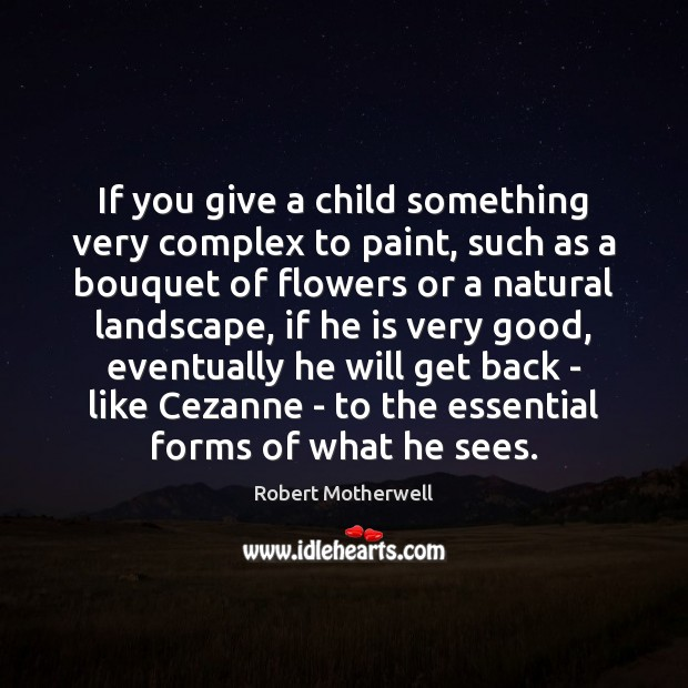 If you give a child something very complex to paint, such as Image