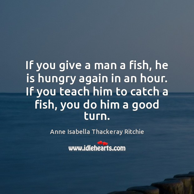 Image, If you give a man a fish, he is hungry again in