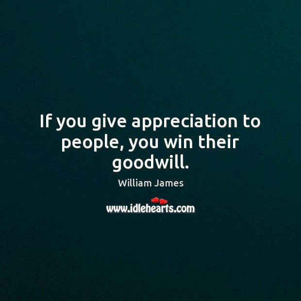 If you give appreciation to people, you win their goodwill. Image