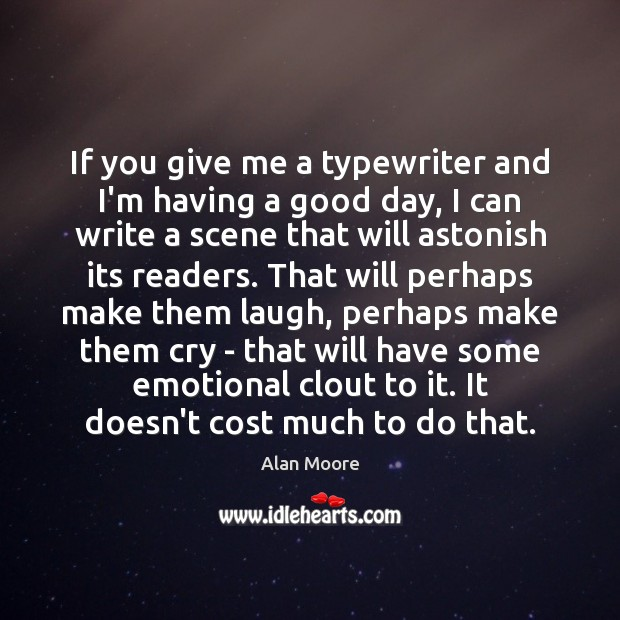 If you give me a typewriter and I'm having a good day, Good Day Quotes Image