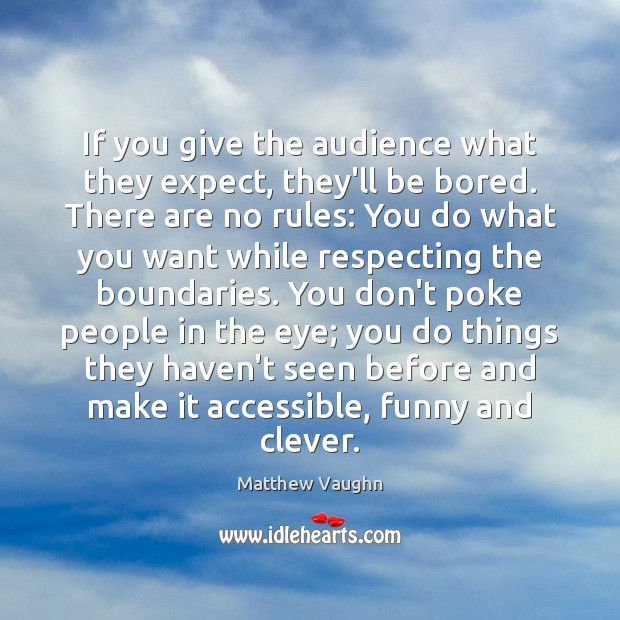 If you give the audience what they expect, they'll be bored. There Image