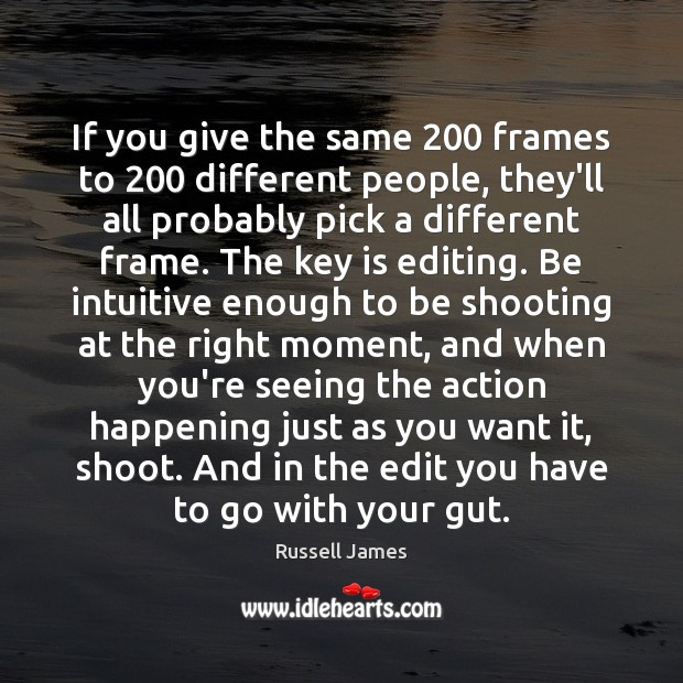 If you give the same 200 frames to 200 different people, they'll all probably Image
