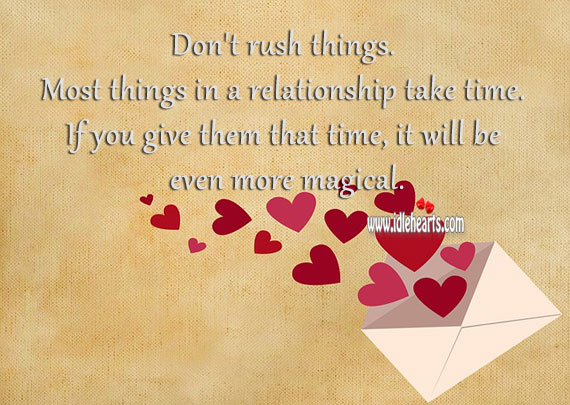 Don't rush things. Most things in a relationship take time. Image