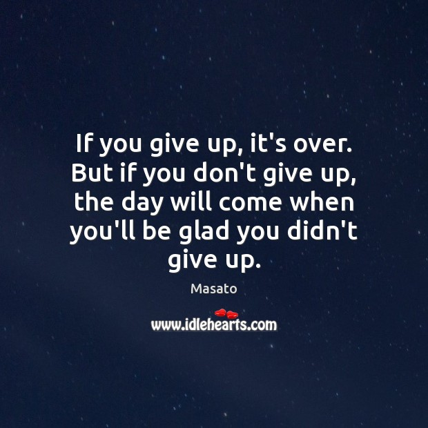 If you give up, it's over. But if you don't give up, Don't Give Up Quotes Image
