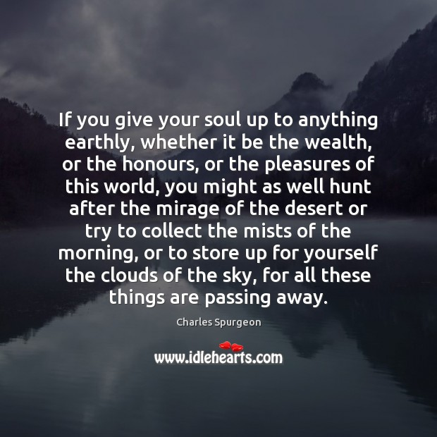 Image, If you give your soul up to anything earthly, whether it be