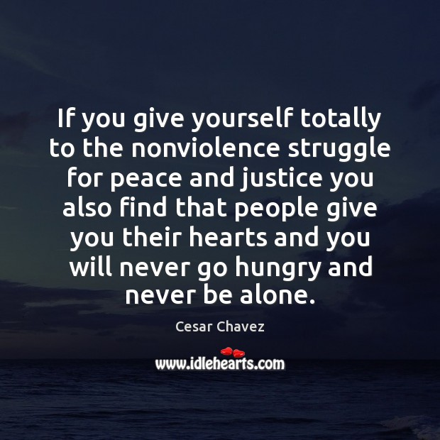 If you give yourself totally to the nonviolence struggle for peace and Image