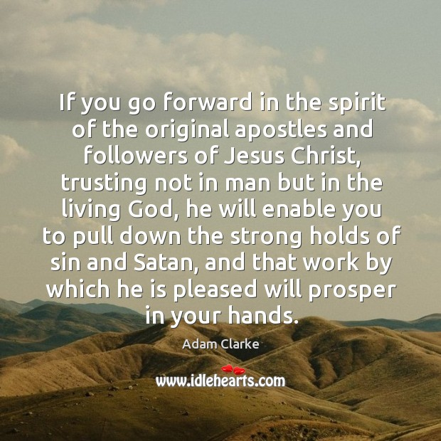 Image, If you go forward in the spirit of the original apostles and followers of jesus christ