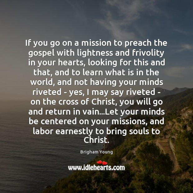 If you go on a mission to preach the gospel with lightness Brigham Young Picture Quote