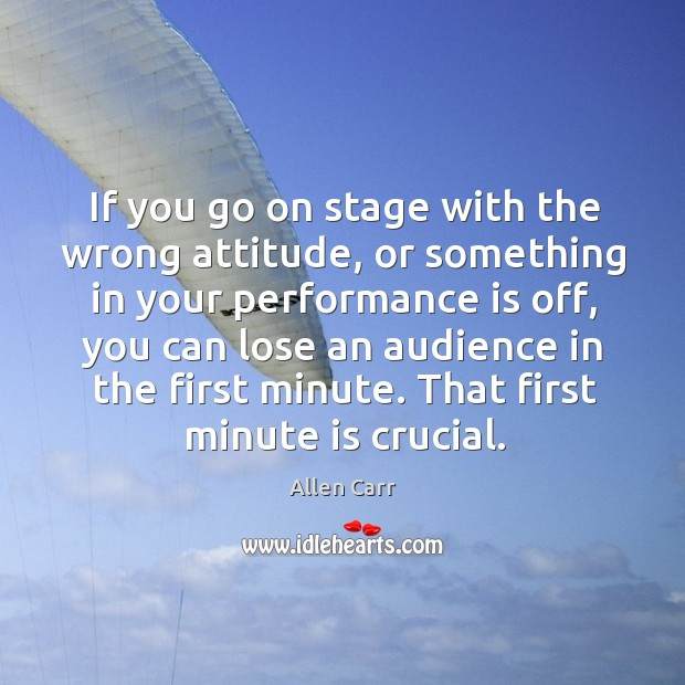 Image, If you go on stage with the wrong attitude, or something in your performance is off