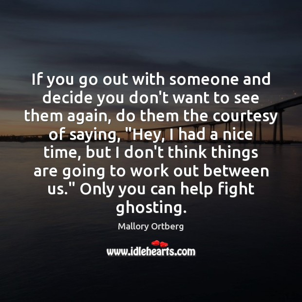 If you go out with someone and decide you don't want to Mallory Ortberg Picture Quote