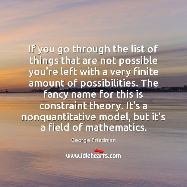 If you go through the list of things that are not possible George Friedman Picture Quote
