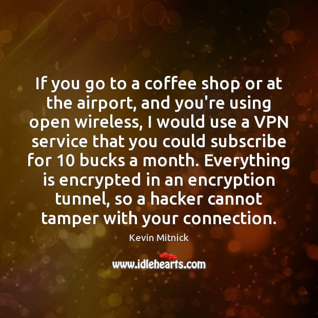 If you go to a coffee shop or at the airport, and Kevin Mitnick Picture Quote