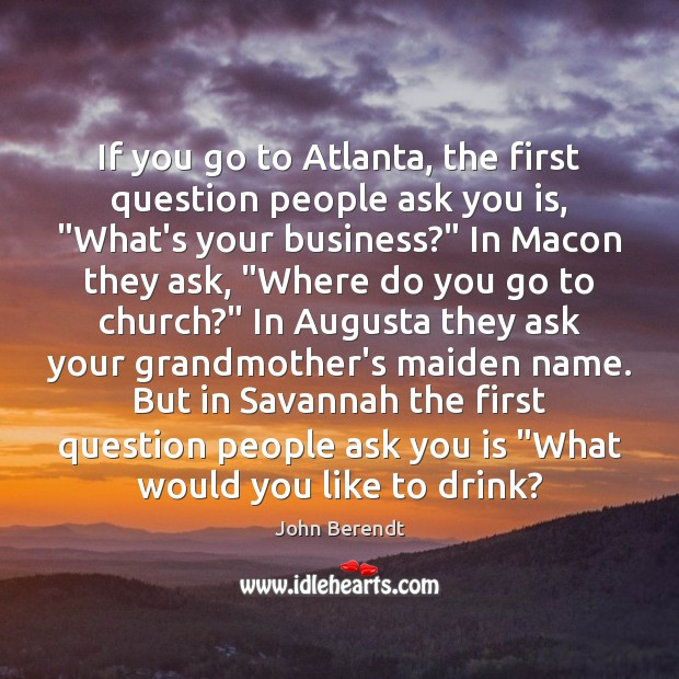 """If you go to Atlanta, the first question people ask you is, """" Image"""