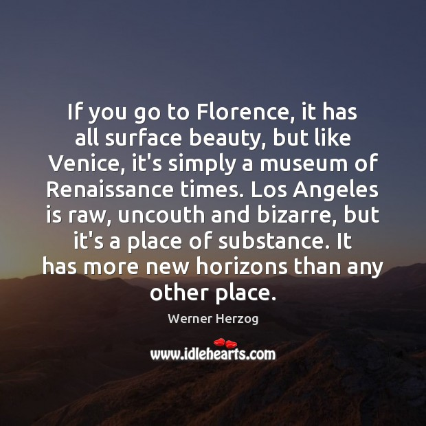 If you go to Florence, it has all surface beauty, but like Image
