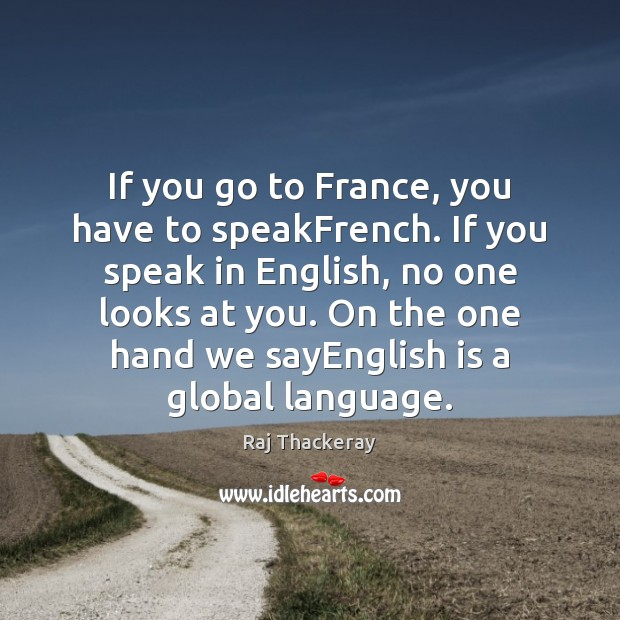 If you go to France, you have to speakFrench. If you speak Image