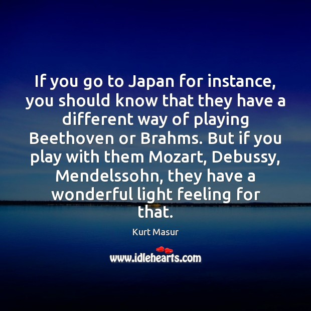If you go to Japan for instance, you should know that they Image