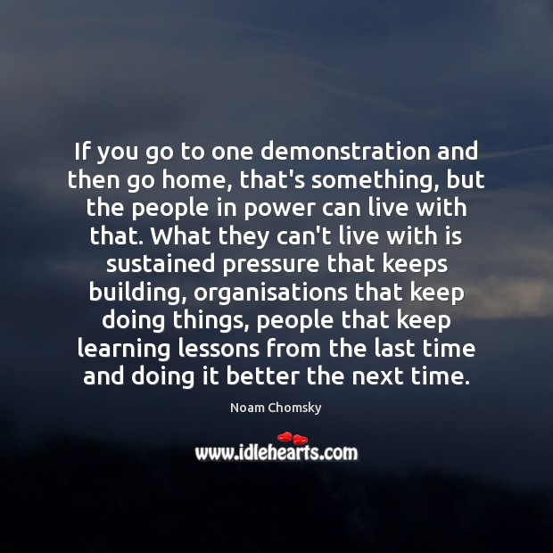 If you go to one demonstration and then go home, that's something, Noam Chomsky Picture Quote