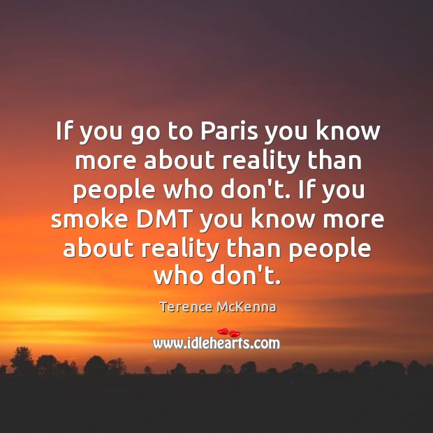If you go to Paris you know more about reality than people Image