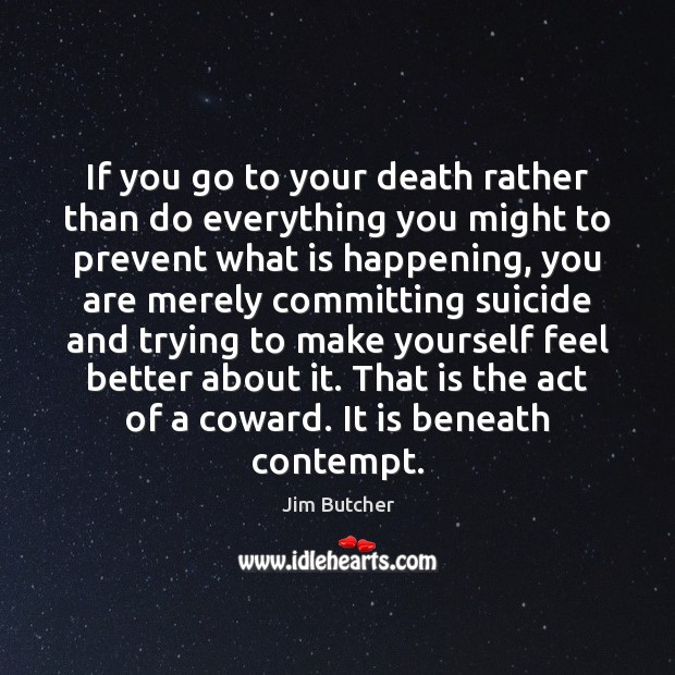 If you go to your death rather than do everything you might Image