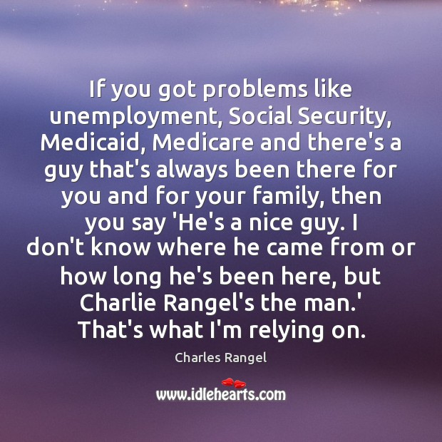 If you got problems like unemployment, Social Security, Medicaid, Medicare and there's Image