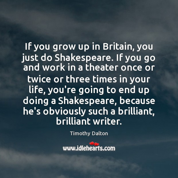 If you grow up in Britain, you just do Shakespeare. If you Image