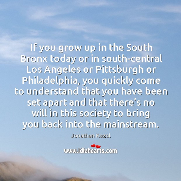If you grow up in the south bronx today or in south-central los angeles Image