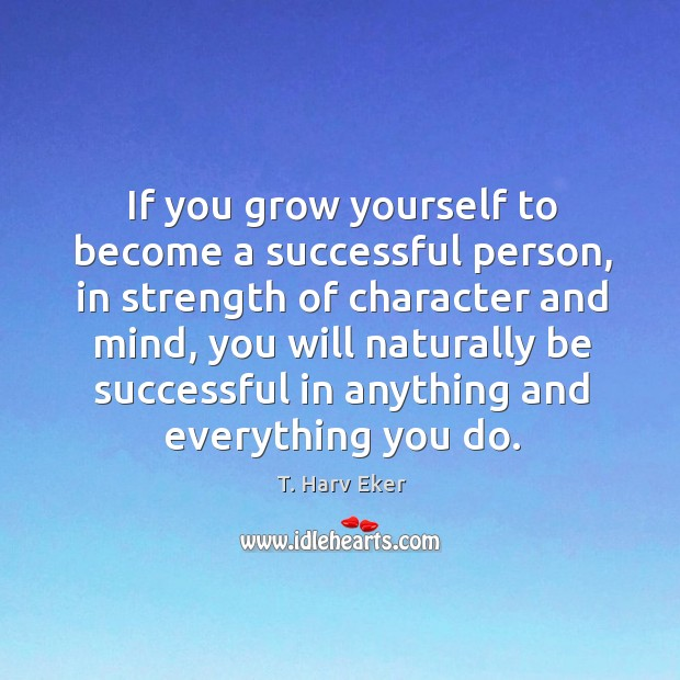 If you grow yourself to become a successful person, in strength of Image