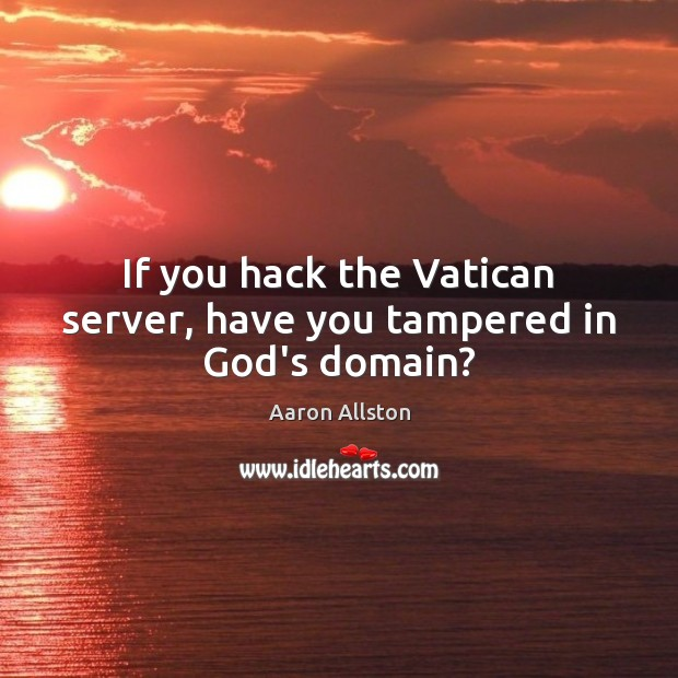 Image, If you hack the Vatican server, have you tampered in God's domain?