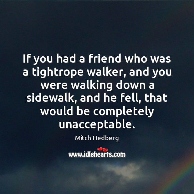 Image, If you had a friend who was a tightrope walker, and you