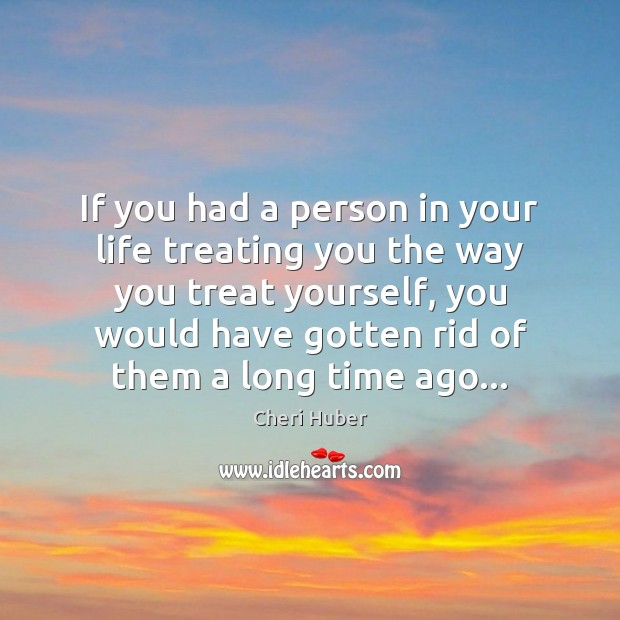 Image, If you had a person in your life treating you the way