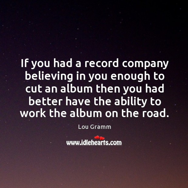 If you had a record company believing in you enough to cut an album then you Image