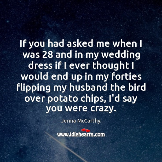If you had asked me when I was 28 and in my wedding Image