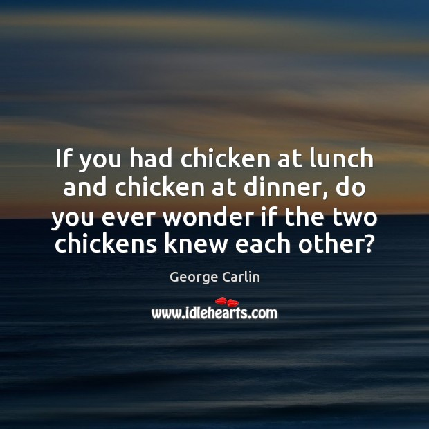 If you had chicken at lunch and chicken at dinner, do you Image