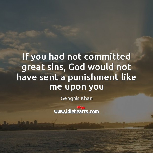 Image, If you had not committed great sins, God would not have sent a punishment like me upon you