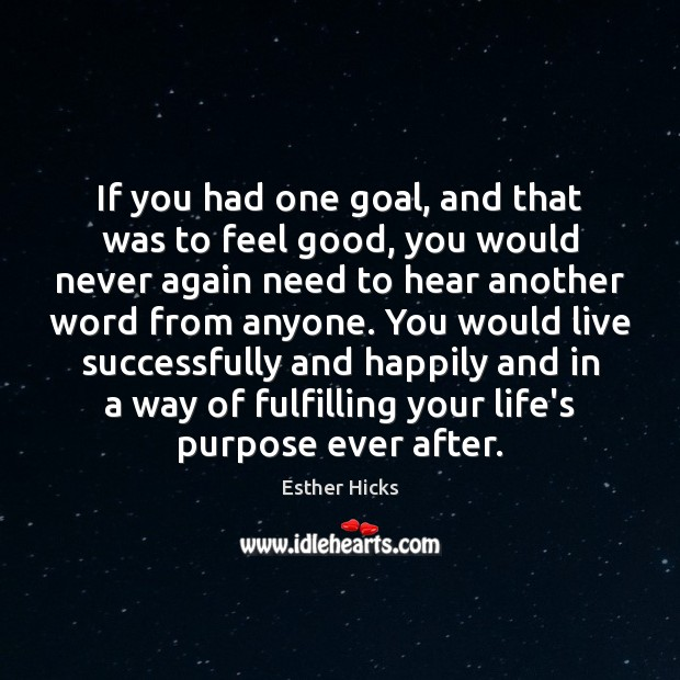 If you had one goal, and that was to feel good, you Image