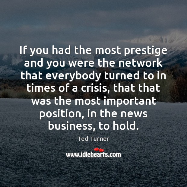 If you had the most prestige and you were the network that Ted Turner Picture Quote