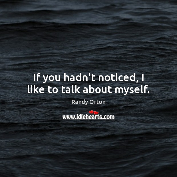 If you hadn't noticed, I like to talk about myself. Image