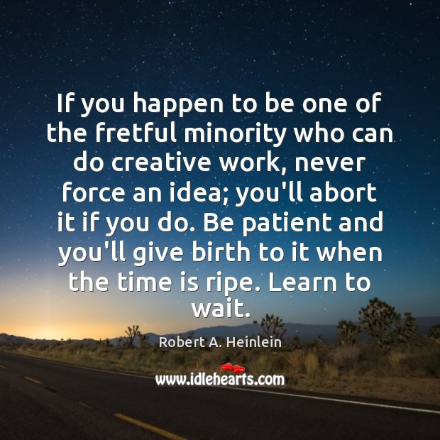 If you happen to be one of the fretful minority who can Robert A. Heinlein Picture Quote