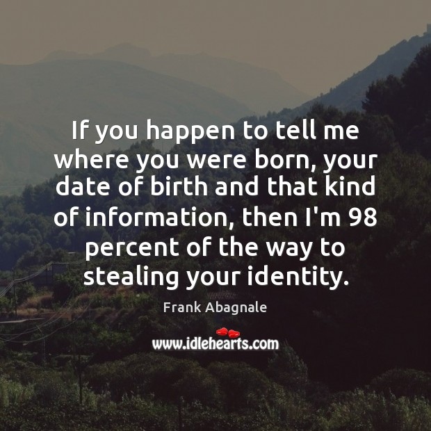 If you happen to tell me where you were born, your date Image