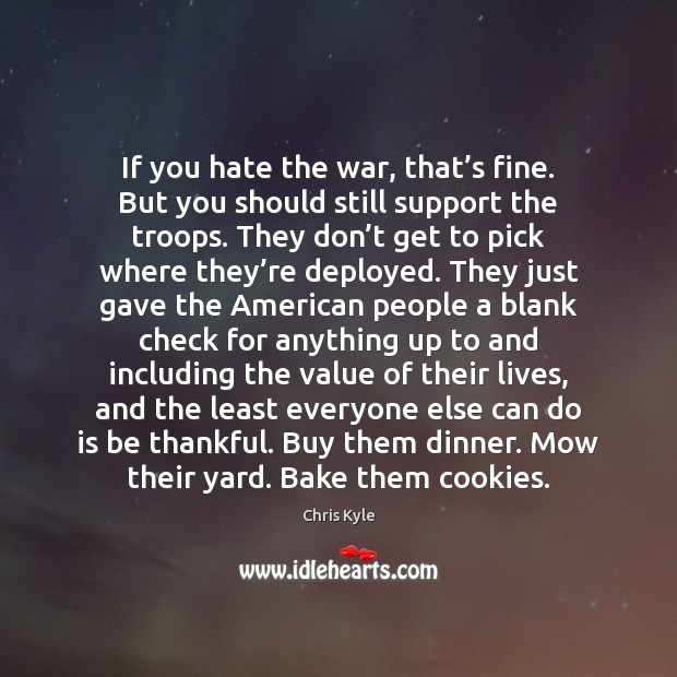 If you hate the war, that's fine. But you should still Value Quotes Image
