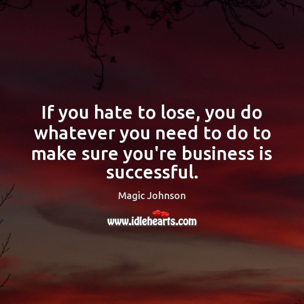 If you hate to lose, you do whatever you need to do Image