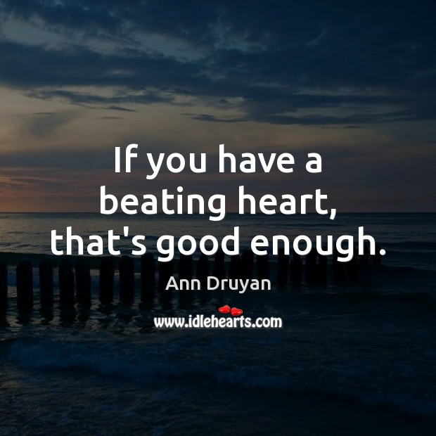 Image, If you have a beating heart, that's good enough.